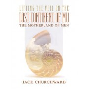 Lifting the Veil on the Lost Continent of Mu by Jack Churchward