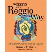 Working in the Reggio Way by Julianne Wurm