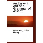 An Essay in Aid of a Grammar of Assent by Newman John Henry