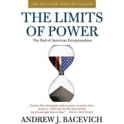 The Limits of Power by Director Center for International Relations Andrew J Bacevich