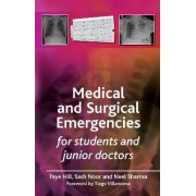 Medical and Surgical Emergencies for Students and Junior Doctors by Faye Hill