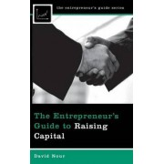 The Entrepreneur's Guide to Raising Capital by David Nour