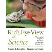 Kid's Eye View of Science by Susan J. Kovalik