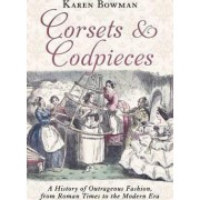 Corsets and Codpieces by Karen Bowman