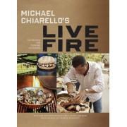 Michael Chiarello's Live Fire by Michael Chiarello