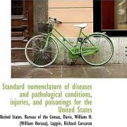 Standard Nomenclature of Diseases and Pathological Conditions, Injuries, and Poisonings for the Unit by United States Bureau of the Census