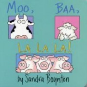 Moo, Baa, La La La by Sandra Boynton