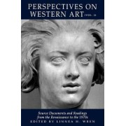 Perspectives on Western Art: Source Documents and Readings from the Renaissance to the 1970s v. 2 by Linnea H. Wren