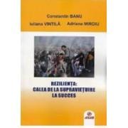 Rezilienta calea de la supravietuire la succes - Constatin Banu Iuliana Vintila Adriana Miroiu