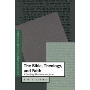 The Bible, Theology, and Faith by R. W. L. Moberly