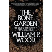 The Bone Garden by William P Wood