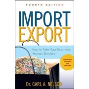 Import/Export: How to Take Your Business Across Borders by Carl A. Nelson