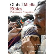 Global Media Ethics by Stephen J. a. Ward