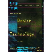 The War of Desire and Technology at the Close of the Mechanical Age by Allucquere Rosanne Stone