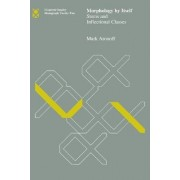 Morphology by Itself by Mark Aronoff