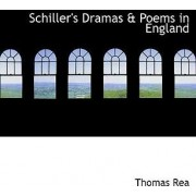 Schiller's Dramas a Poems in England by Thomas Rea