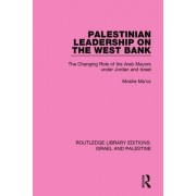 Palestinian Leadership on the West Bank: The Changing Role of the Arab Mayors Under Jordan and Israel