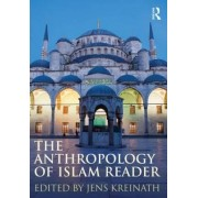 The Anthropology of Islam Reader by Jens Kreinath