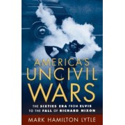 America's Uncivil Wars by Mark Hamilton Lytle