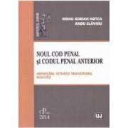 Noul Cod penal si Codul penal anterior. Adnotari situatii tranzitorii noutati - Mihai Adrian Hotca Radu Slavoiu