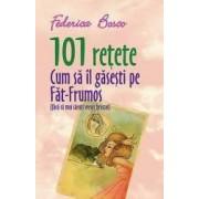 101 Retete Cum Sa Il Gasesti Pe Fat-Frumos - Federica Bosco
