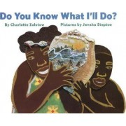 Do You Know What I'll Do ? by Charlotte Zolotow