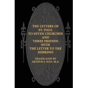 The Letters of St. Paul to Seven Churches and Three Friends with the Letter to T by Arthur S Way M a