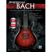Shredding Bach: Heavy Metal Guitar Meets 10 J.S. Bach Masterpieces [With CD (Audio)]