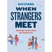Kio Stark When Strangers Meet: How People You Don't Know Can Transform You (Ted Books)