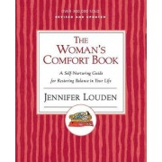 The Woman's Comfort Book: A Self Nurturing Guide For Restoring Balance In Your Life by Jennifer Louden