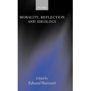 Morality, Reflection, and Ideology by Edward Harcourt