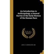 An Introduction to Anthropology; A General Survey of the Early History of the Human Race by E O (Edwin Oliver) 1886- James