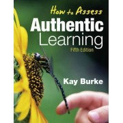 How to Assess Authentic Learning by Kathleen B. Burke