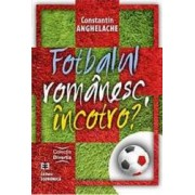 Fotbalul Romanesc Incotro - Constantin Anghelache