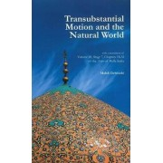 Transubstantial Motion & the Natural World by Mahdi Dehbashi