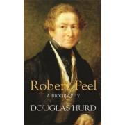Robert Peel by Rt. Hon Lord Douglas Hurd
