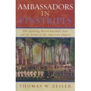 Ambassadors in Pinstripes by Thomas W. Zeiler