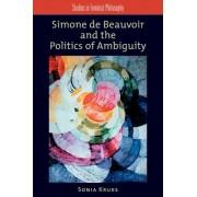 Simone De Beauvoir and the Politics of Ambiguity by Sonia Kruks