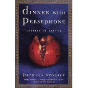 Dinner with Persephone: Travels in by Patricia Storace