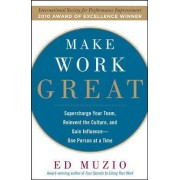 Make Work Great: Super Charge Your Team, Reinvent the Culture, and Gain Influence One Person at a Time by Edward G. Muzio