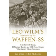 Leo Wilm S Memories of the Waffen-SS: An SS-Heimwehr Danzig, SS-Totenkopf-Division, and 9. SS-Panzer-Division Hohenstaufen Veteran Remembers