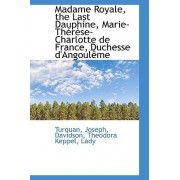 Madame Royale, the Last Dauphine, Marie-Therese-Charlotte de France, Duchesse D'Angouleme by Turquan Joseph