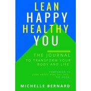 Lean Happy Healthy You the Journal to Transform Your Body and Life