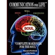 Communication for Life Complete Makeover for the Soul by Polly Harder