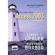 Exploring Microsoft Office Access 2003: Comprehensive Edition by Robert T. Grauer