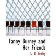 Fanny Burney and Her Friends by Leonard Benton Seeley