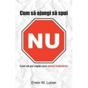 Cum Sa Ajungi Sa Spui Nu - Erwin W. Lutzer