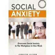 Overcome Social Anxiety in the Workplace in One Week by Jennifer Alison