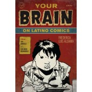 Your Brain on Latino Comics by Frederick Luis Aldama