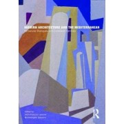 Modern Architecture and the Mediterranean by Jean-Francois Lejeune